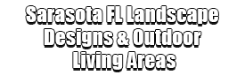 Sarasota FL Landscape Designs & Outdoor Living Areas